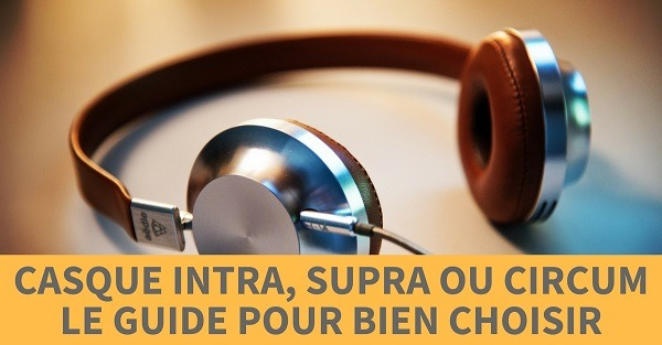 casques audio intra supra ou circum