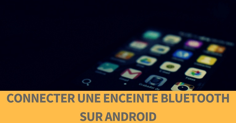 enceinte bluetooth sur android