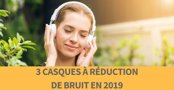 casques a reduction de bruit 2019